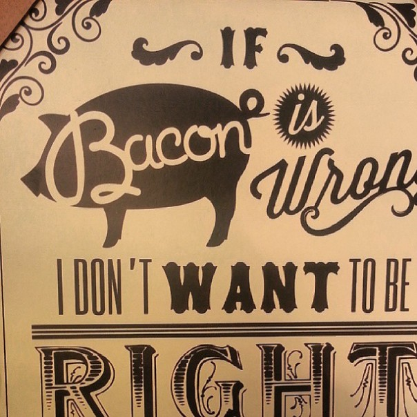 If bacon is wrong I don't want to be right
