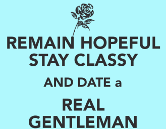 remain-hopeful-stay-classy-and-date-a-real-gentleman